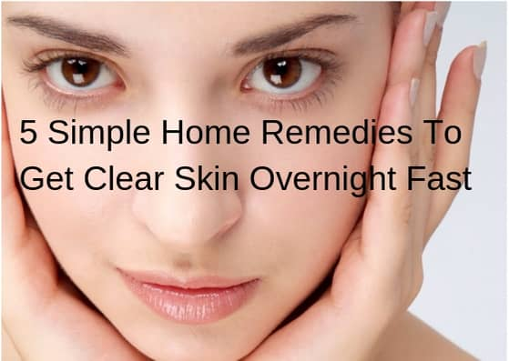 home remedies to get clear skin overnight fast
