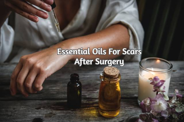 Best Oils For Scars After Surgery